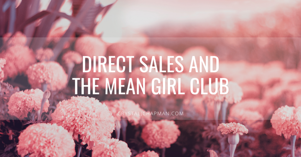 Direct Sales and The Mean Girls Club | Written by Crystal J Chapman LLC