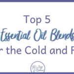 Top 5 Essential Oil Blends For The Cold and Flu Season
