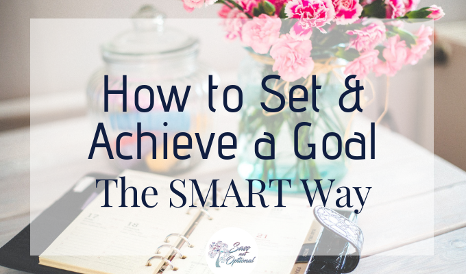 How to Set and Achieve a Goal The SMART Way