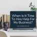 How to know when it's time to hire help for your business