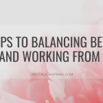 7 Tips to Balancing Being Mom and Working From Home